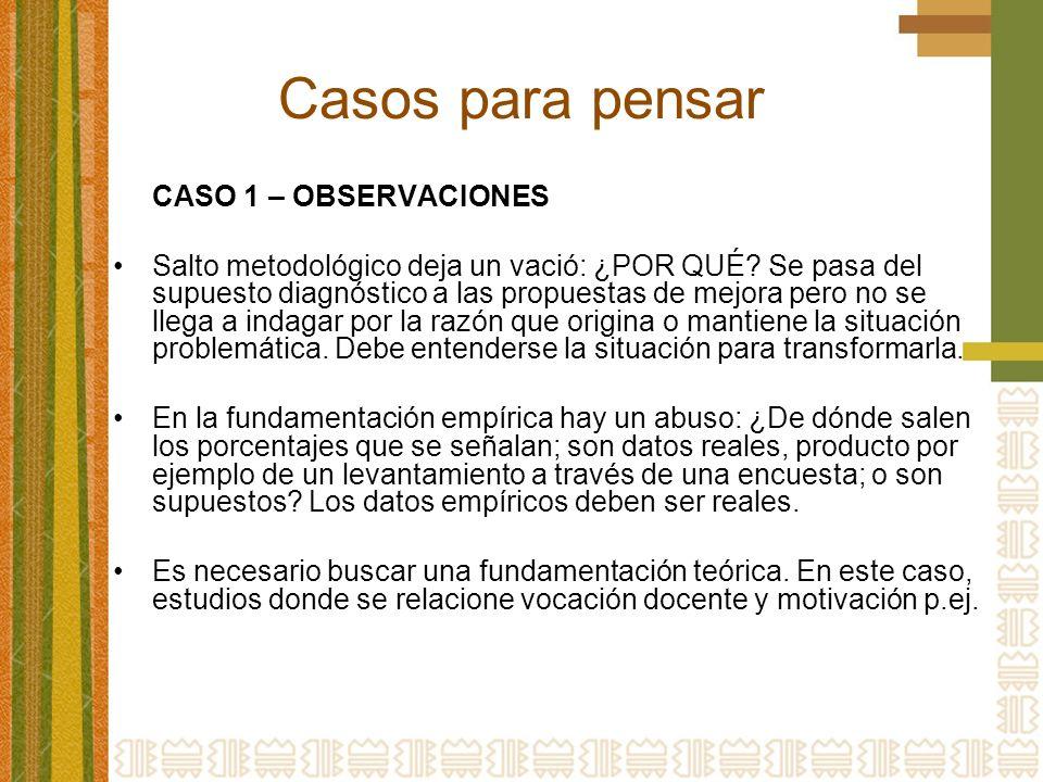 Casos para pensar CASO 1 – OBSERVACIONES Salto metodológico deja un vació: ¿POR QUÉ.