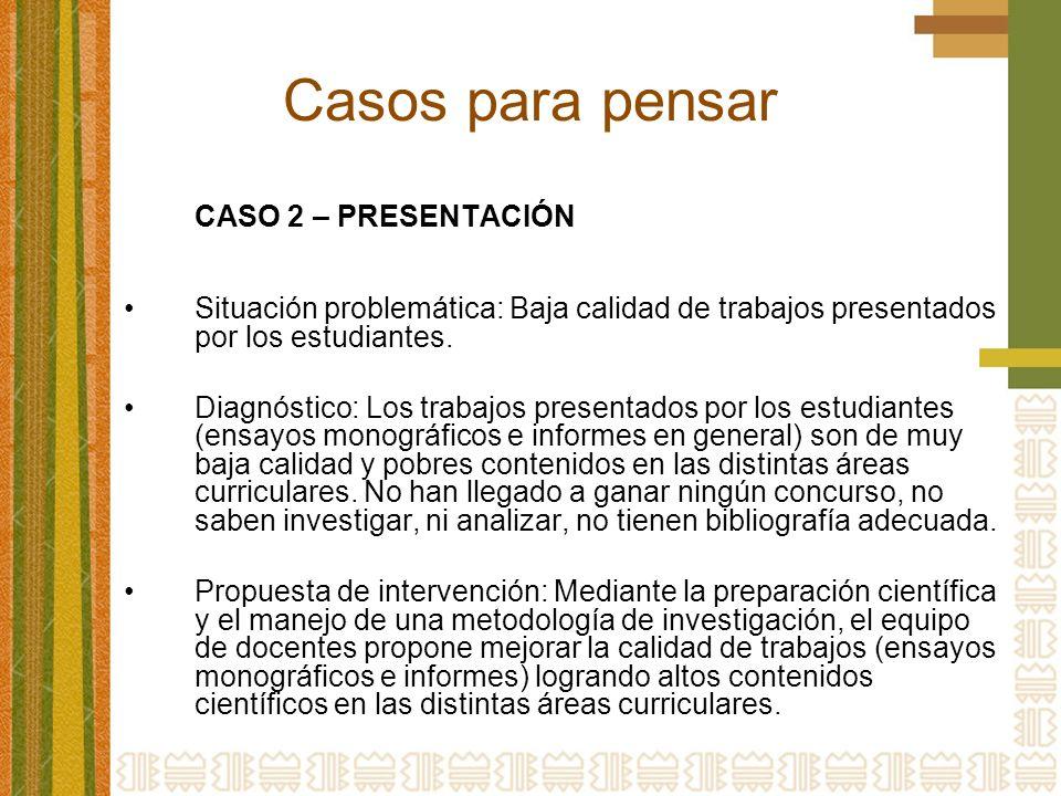 Casos para pensar CASO 2 – PRESENTACIÓN Situación problemática: Baja calidad de trabajos presentados por los estudiantes.