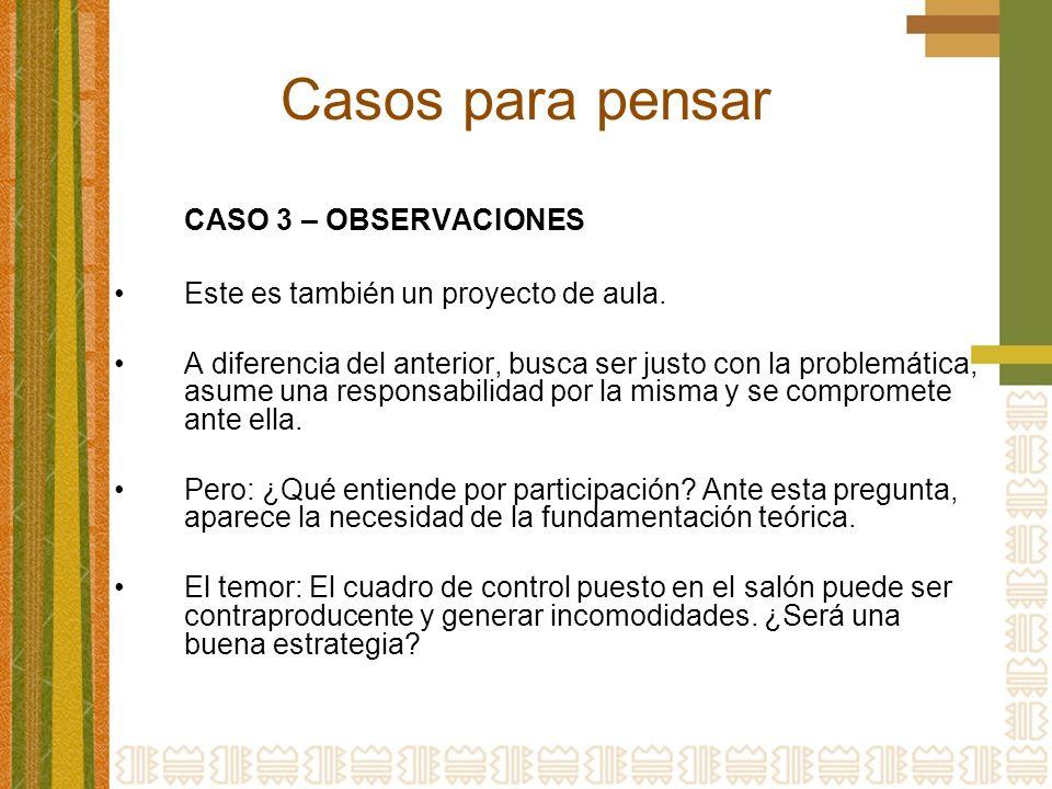 Casos para pensar CASO 3 – OBSERVACIONES Este es también un proyecto de aula.