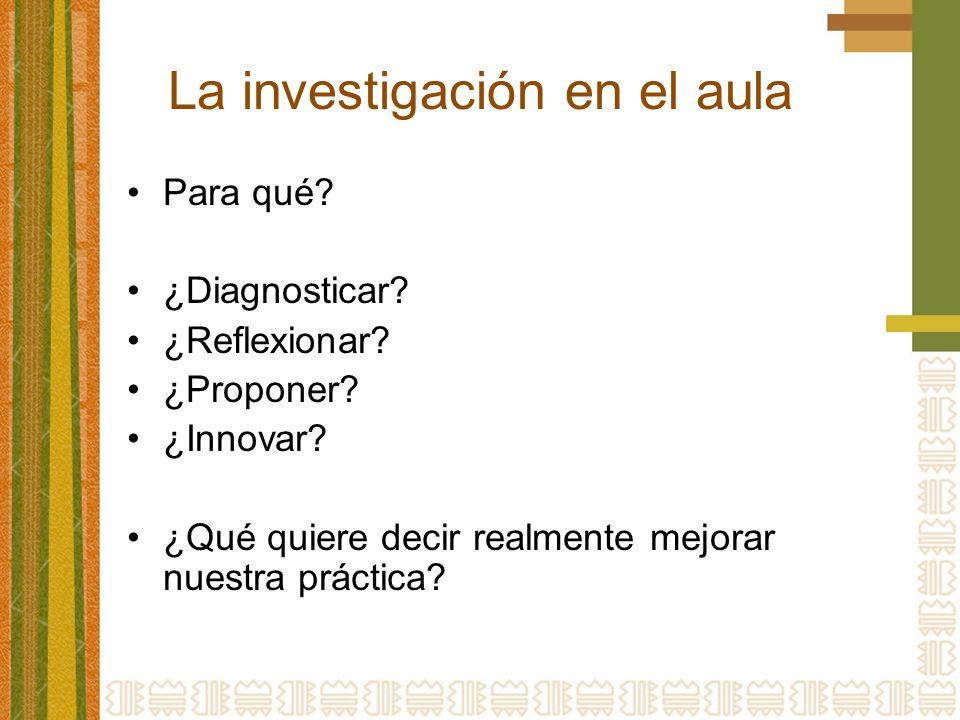 La investigación en el aula Para qué.¿Diagnosticar.
