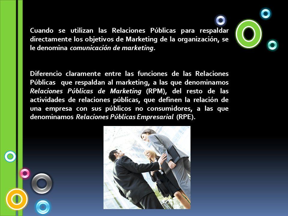 Cuando se utilizan las Relaciones Públicas para respaldar directamente los objetivos de Marketing de la organización, se le denomina comunicación de m
