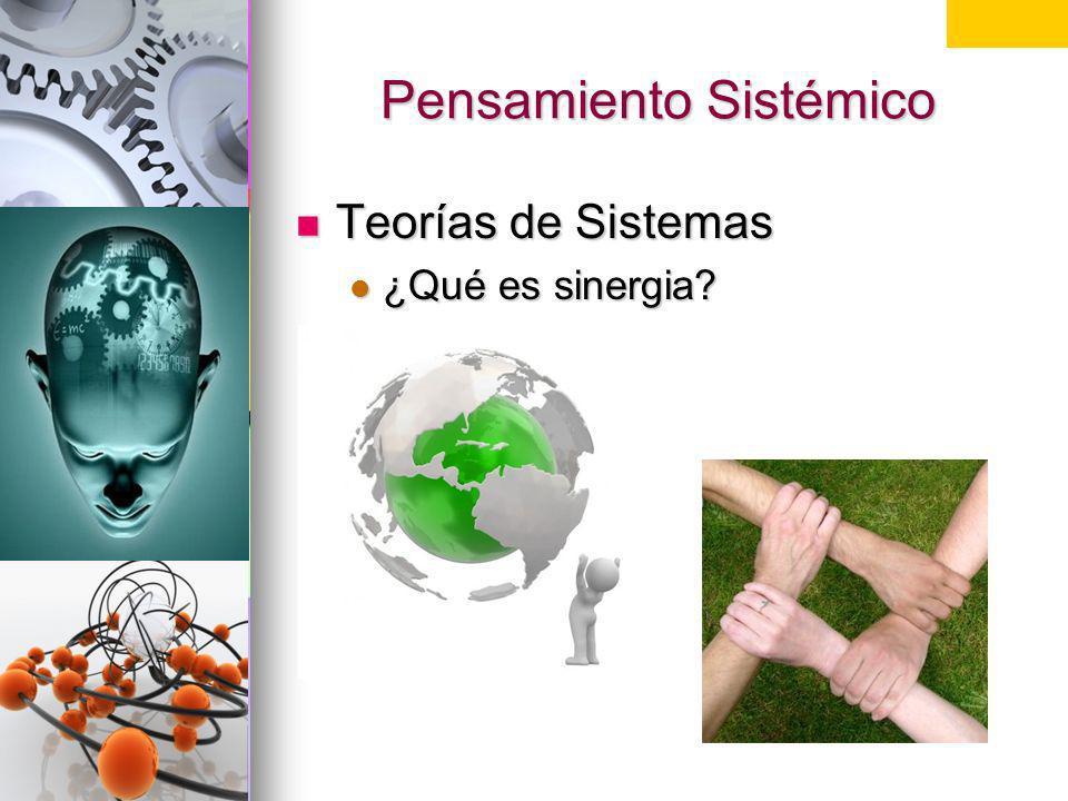 Pensamiento Sistémico Teorías de Sistemas Teorías de Sistemas ¿Qué es sinergia? ¿Qué es sinergia? Lluvia de ideas