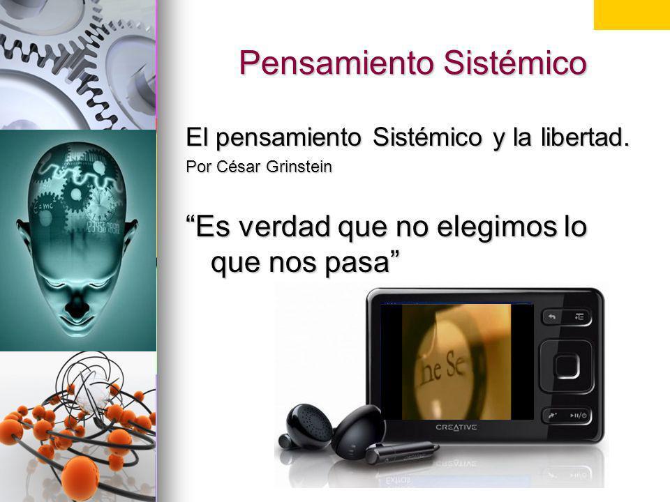 Pensamiento Sistémico El pensamiento Sistémico y la libertad. Por César Grinstein Es verdad que no elegimos lo que nos pasa Generar discusión