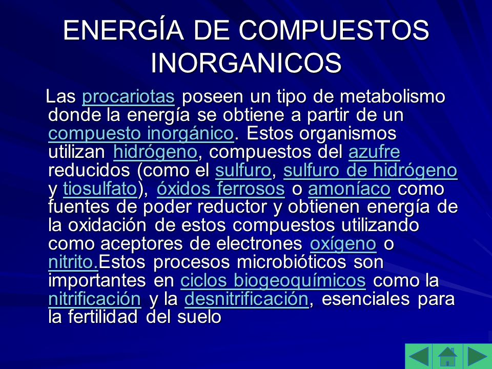 ENERGÍA DE COMPUESTOS INORGANICOS Las procariotas poseen un tipo de metabolismo donde la energía se obtiene a partir de un compuesto inorgánico.