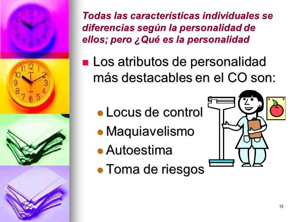 15 Todas las características individuales se diferencias según la personalidad de ellos; pero ¿Qué es la personalidad Los atributos de personalidad má