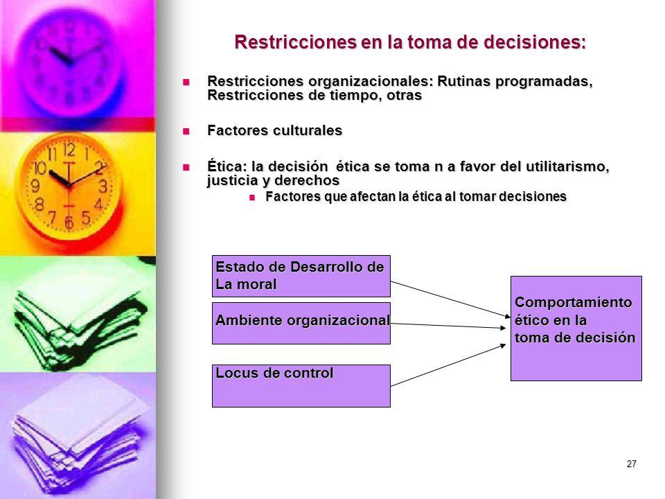 27 Restricciones en la toma de decisiones: Restricciones organizacionales: Rutinas programadas, Restricciones de tiempo, otras Restricciones organizac