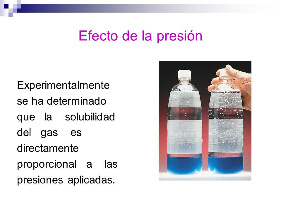 Efecto de la presión Experimentalmente se ha determinado que la solubilidad del gas es directamente proporcional a las presiones aplicadas.