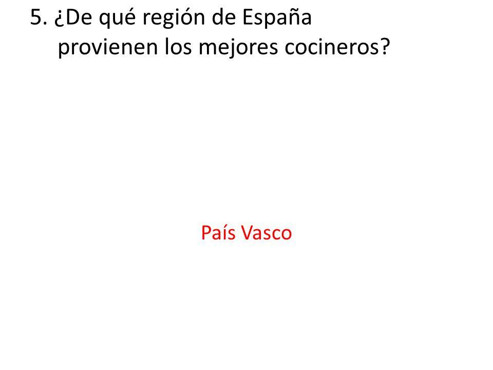 5. ¿De qué región de España provienen los mejores cocineros? País Vasco