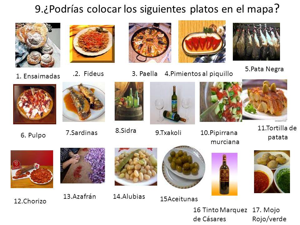 9.¿Podrías colocar los siguientes platos en el mapa ? 1. Ensaimadas.2. Fideus3. Paella4.Pimientos al piquillo 5.Pata Negra 6. Pulpo 7.Sardinas 8.Sidra