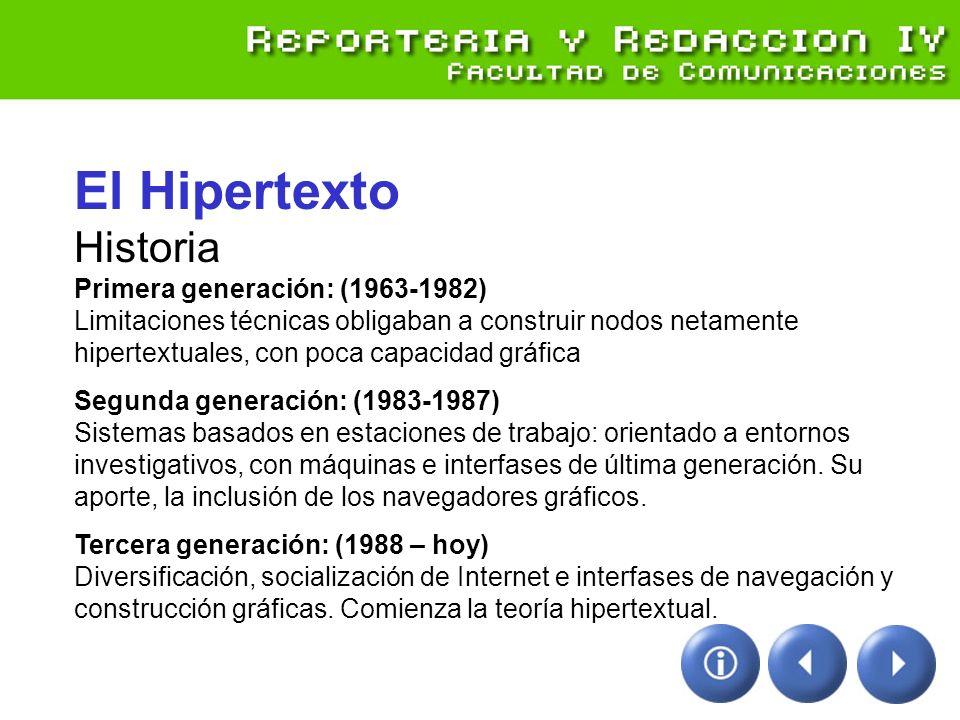El Hipertexto Historia Primera generación: (1963-1982) Limitaciones técnicas obligaban a construir nodos netamente hipertextuales, con poca capacidad