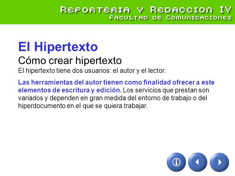 El Hipertexto Cómo crear hipertexto El hipertexto tiene dos usuarios: el autor y el lector. Las herramientas del autor tienen como finalidad ofrecer a