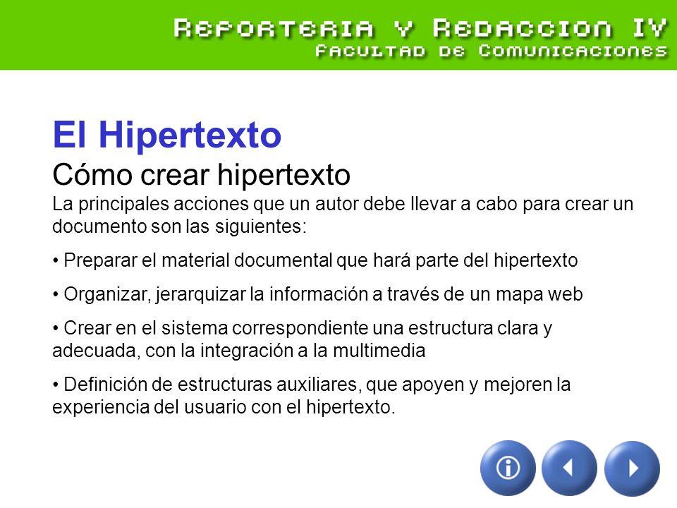 El Hipertexto Cómo crear hipertexto La principales acciones que un autor debe llevar a cabo para crear un documento son las siguientes: Preparar el ma