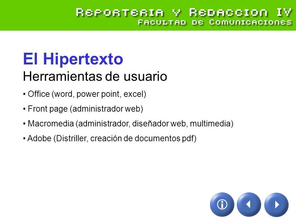 El Hipertexto Herramientas de usuario Office (word, power point, excel) Front page (administrador web) Macromedia (administrador, diseñador web, multi