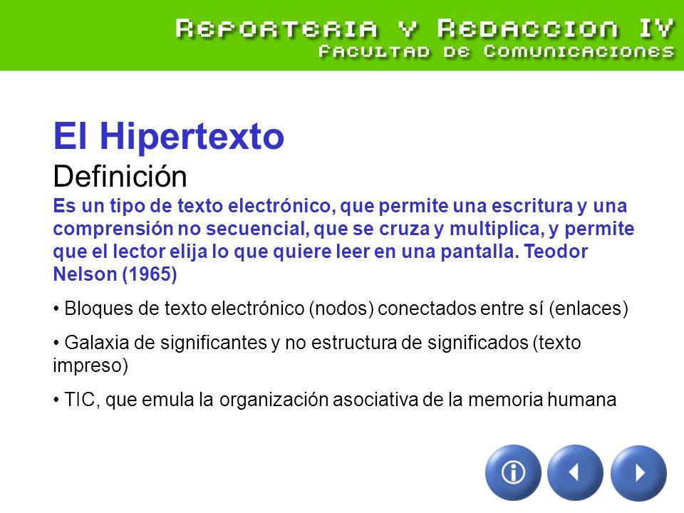 El Hipertexto Definición Es un tipo de texto electrónico, que permite una escritura y una comprensión no secuencial, que se cruza y multiplica, y perm