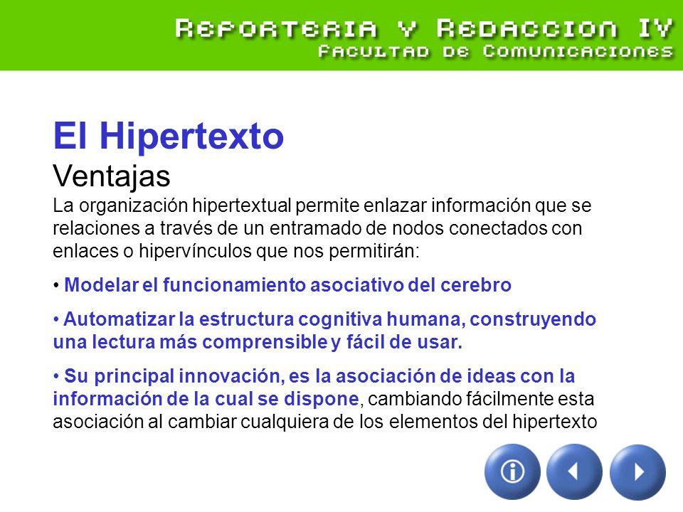 El Hipertexto Ventajas La organización hipertextual permite enlazar información que se relaciones a través de un entramado de nodos conectados con enl