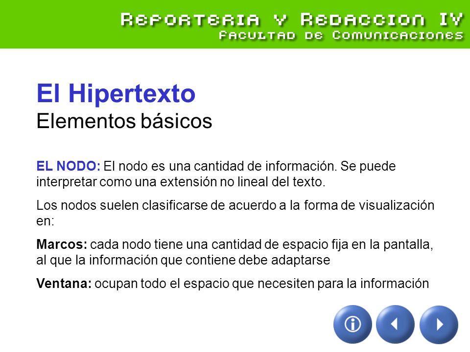 El Hipertexto Elementos básicos EL NODO: El nodo es una cantidad de información. Se puede interpretar como una extensión no lineal del texto. Los nodo