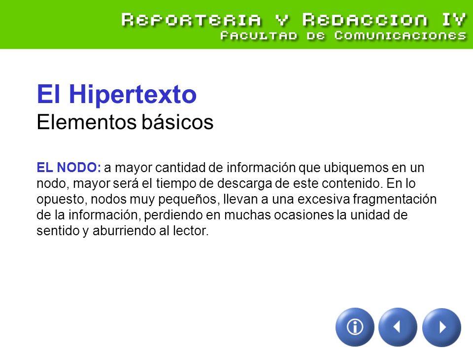 El Hipertexto Elementos básicos EL NODO: a mayor cantidad de información que ubiquemos en un nodo, mayor será el tiempo de descarga de este contenido.