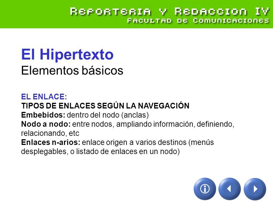 El Hipertexto Elementos básicos EL ENLACE: TIPOS DE ENLACES SEGÚN LA NAVEGACIÓN Embebidos: dentro del nodo (anclas) Nodo a nodo: entre nodos, ampliand
