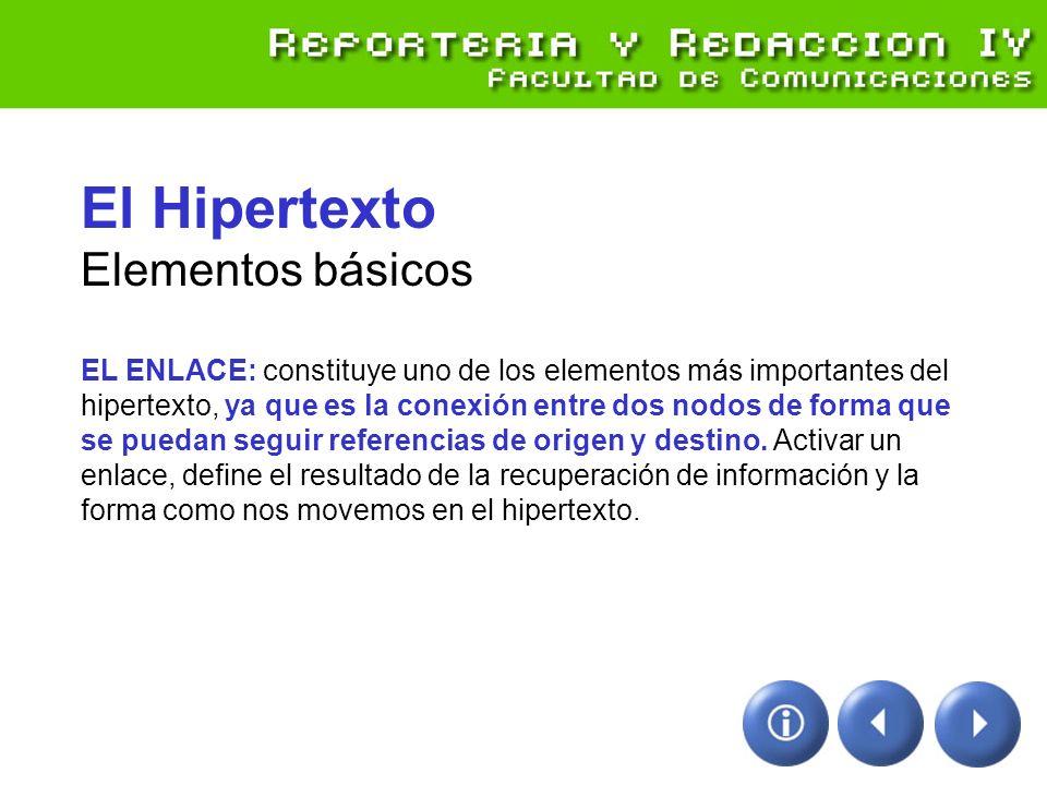 El Hipertexto Elementos básicos EL ENLACE: constituye uno de los elementos más importantes del hipertexto, ya que es la conexión entre dos nodos de fo