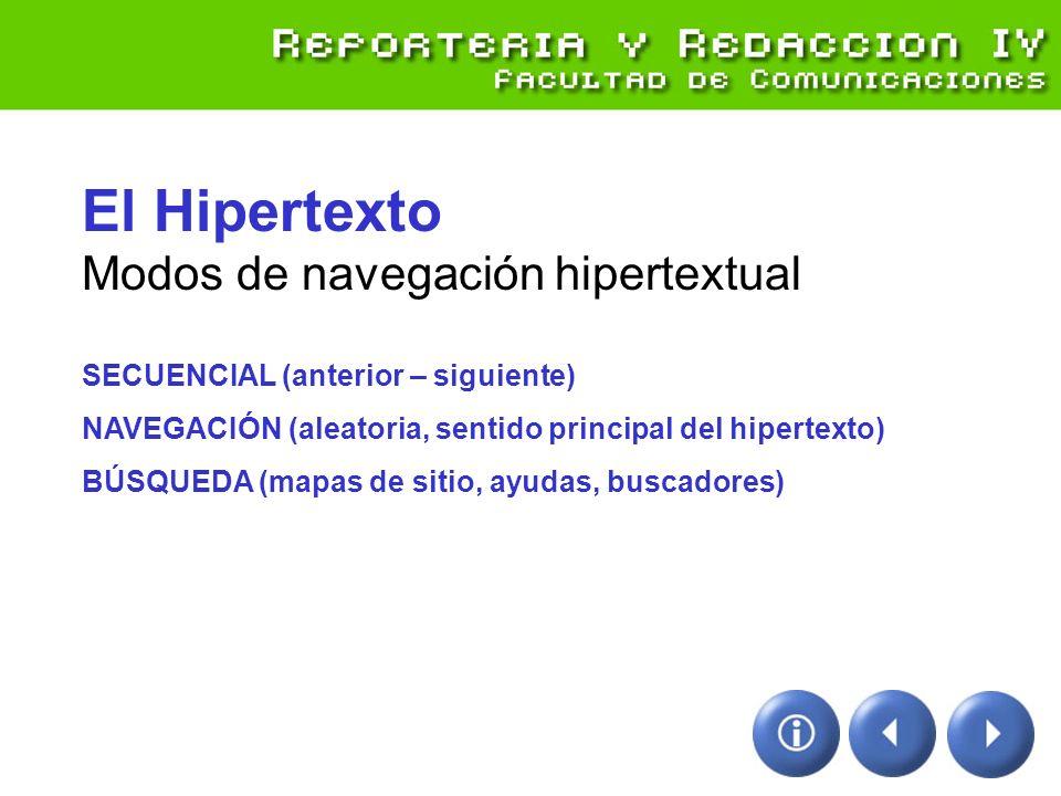 El Hipertexto Modos de navegación hipertextual SECUENCIAL (anterior – siguiente) NAVEGACIÓN (aleatoria, sentido principal del hipertexto) BÚSQUEDA (ma