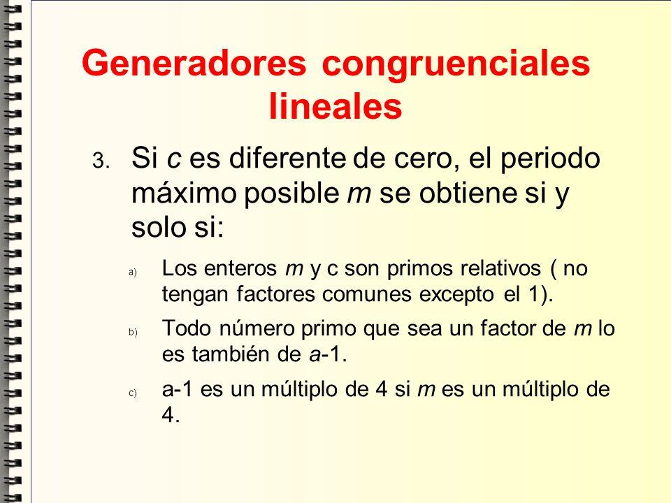 Generadores congruenciales lineales Si c es diferente de cero, el periodo máximo posible m se obtiene si y solo si: Los enteros m y c son primos relat