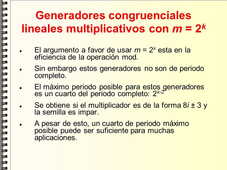 Generadores congruenciales lineales multiplicativos con m = 2 k El argumento a favor de usar m = 2 k esta en la eficiencia de la operación mod. Sin em