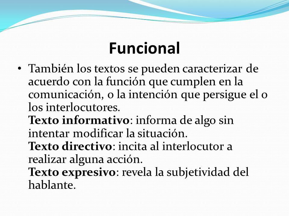 Funcional También los textos se pueden caracterizar de acuerdo con la función que cumplen en la comunicación, o la intención que persigue el o los int