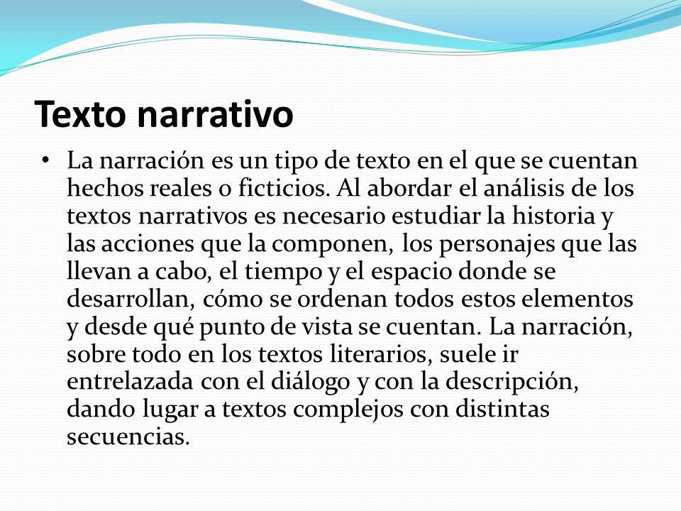 Texto narrativo La narración es un tipo de texto en el que se cuentan hechos reales o ficticios. Al abordar el análisis de los textos narrativos es ne