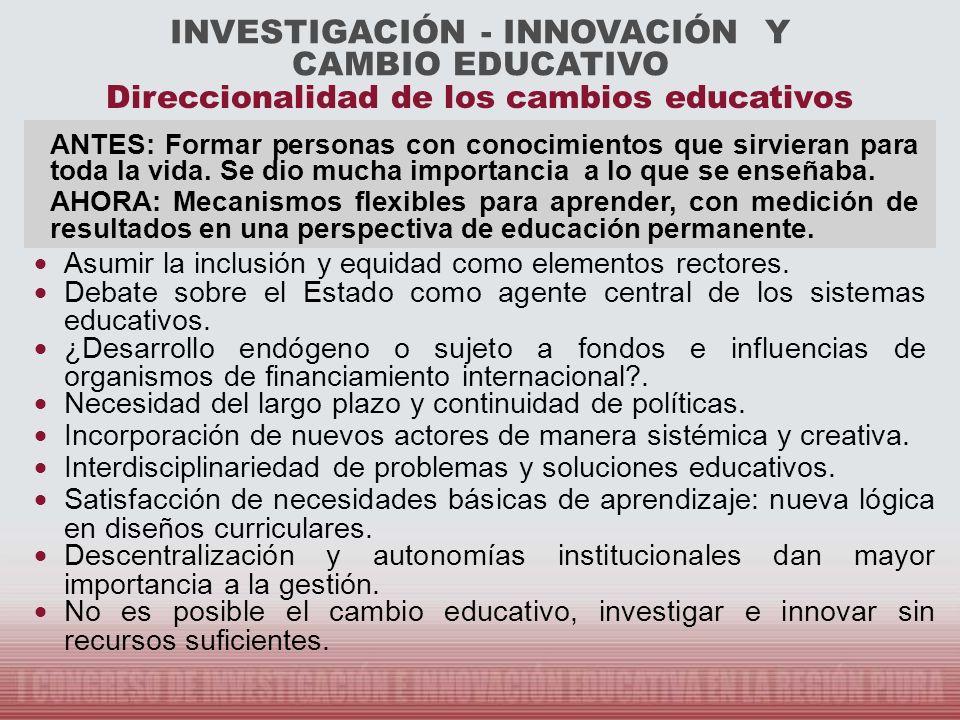 INVESTIGACIÓN - INNOVACIÓN Y CAMBIO EDUCATIVO ANTES: Formar personas con conocimientos que sirvieran para toda la vida. Se dio mucha importancia a lo