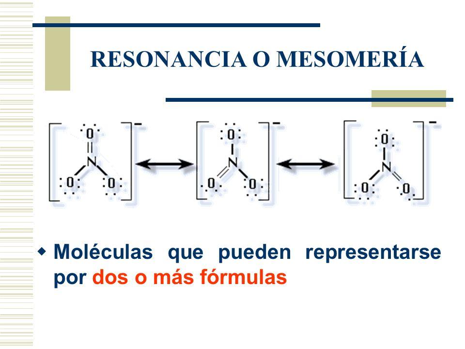 RESONANCIA O MESOMERÍA Moléculas que pueden representarse por dos o más fórmulas