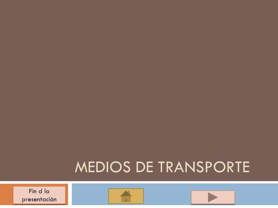 Fin d la presentación Fin d la presentación MEDIOS DE TRANSPORTE