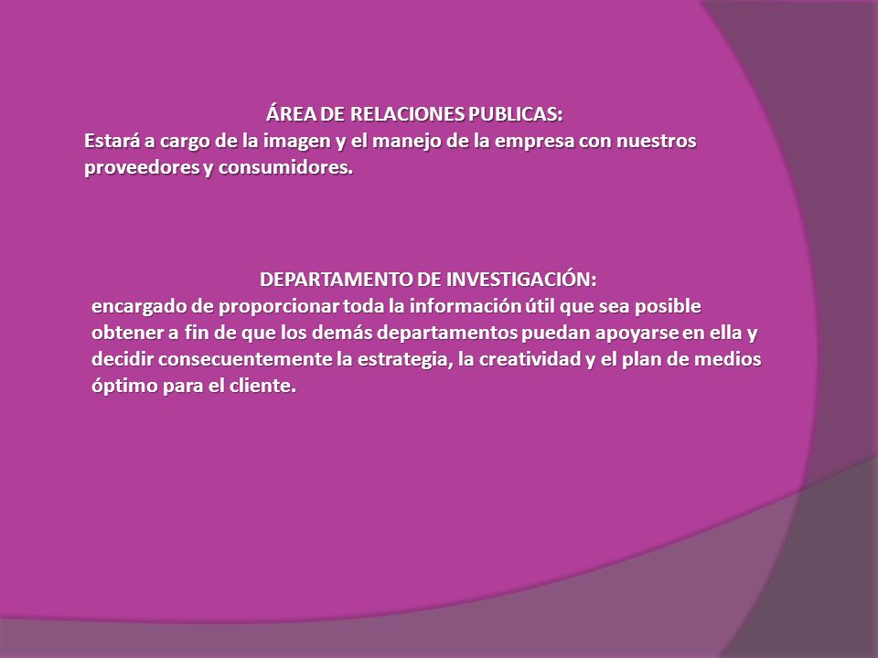 ÁREA DE RELACIONES PUBLICAS: Estará a cargo de la imagen y el manejo de la empresa con nuestros proveedores y consumidores. DEPARTAMENTO DE INVESTIGAC