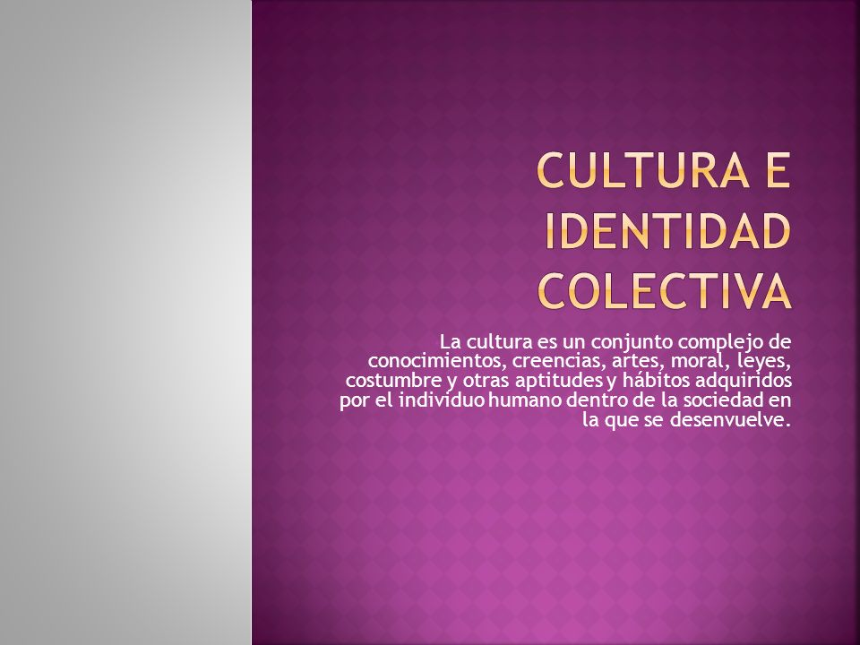 La cultura es un conjunto complejo de conocimientos, creencias, artes, moral, leyes, costumbre y otras aptitudes y hábitos adquiridos por el individuo humano dentro de la sociedad en la que se desenvuelve.