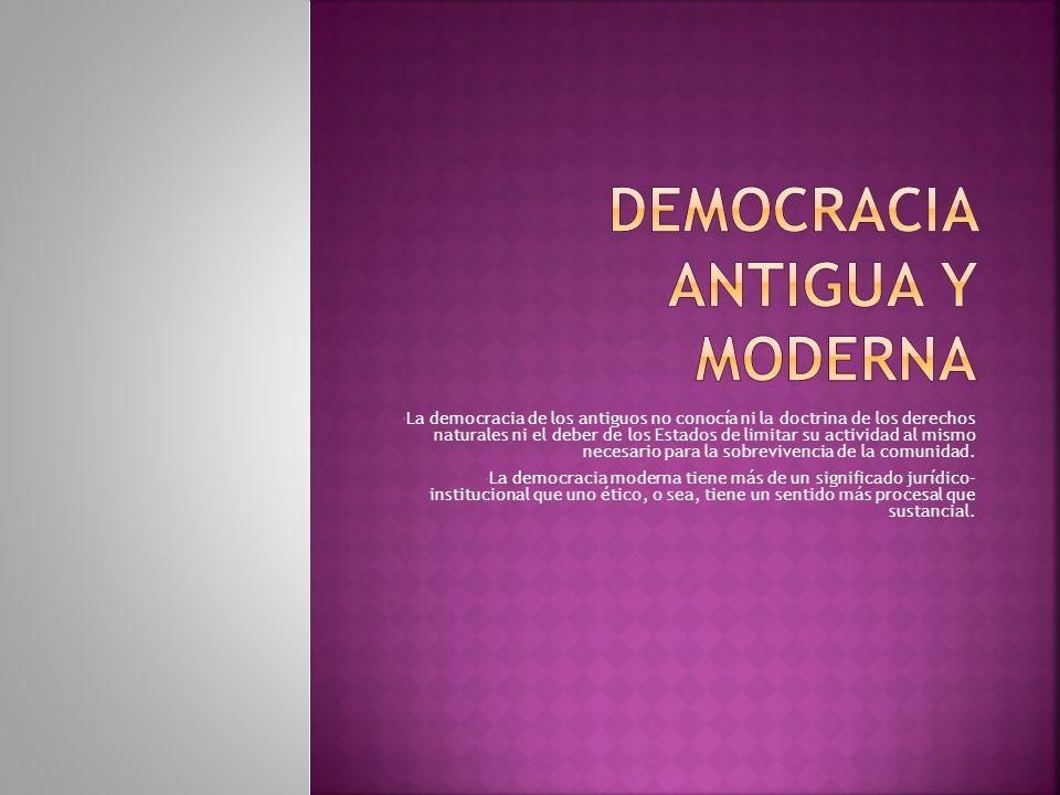 La democracia de los antiguos no conocía ni la doctrina de los derechos naturales ni el deber de los Estados de limitar su actividad al mismo necesario para la sobrevivencia de la comunidad.