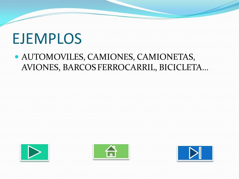 EJEMPLOS AUTOMOVILES, CAMIONES, CAMIONETAS, AVIONES, BARCOS FERROCARRIL, BICICLETA…