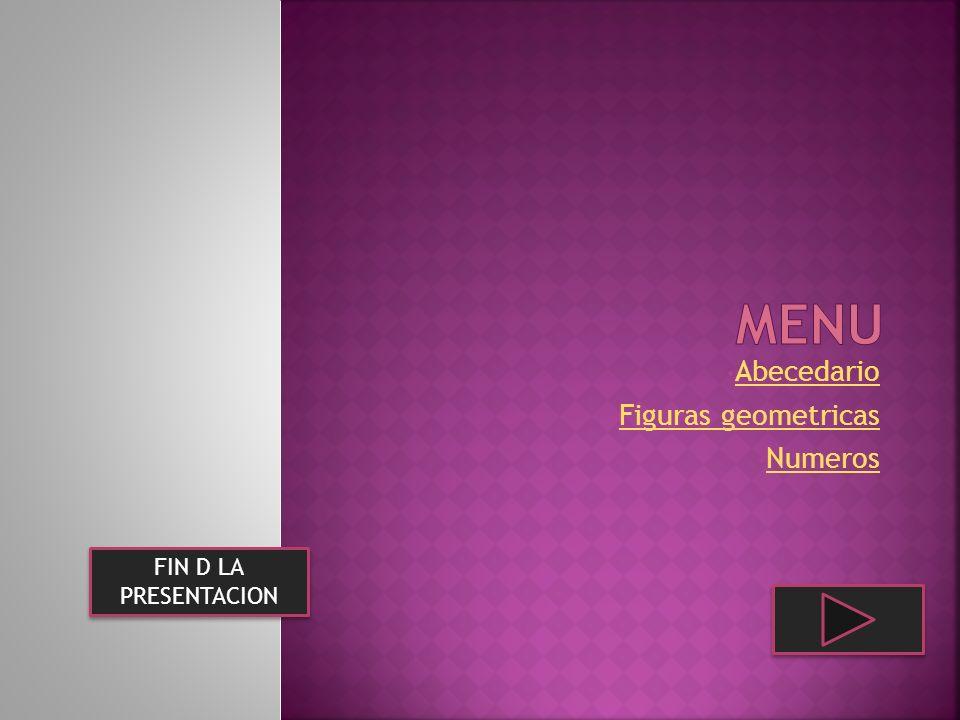 FIN D LA PRESENTACION FIN D LA PRESENTACION Abecedario Figuras geometricas Numeros
