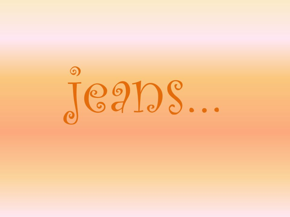 jeans…