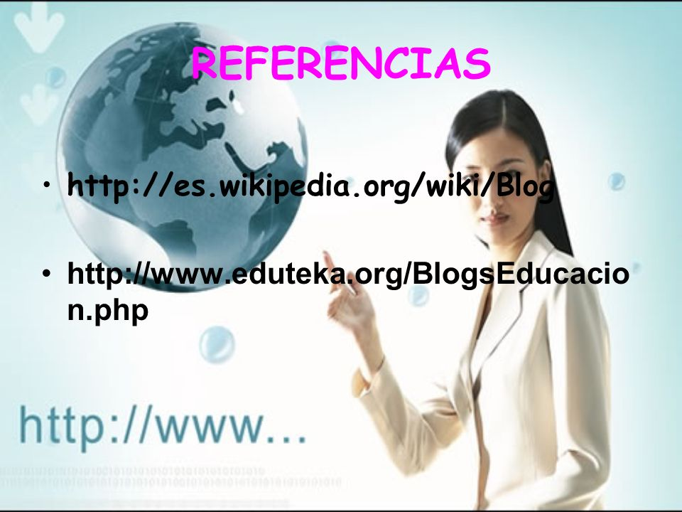 REFERENCIAS http://es.wikipedia.org/wiki/Blog http://www.eduteka.org/BlogsEducacio n.php