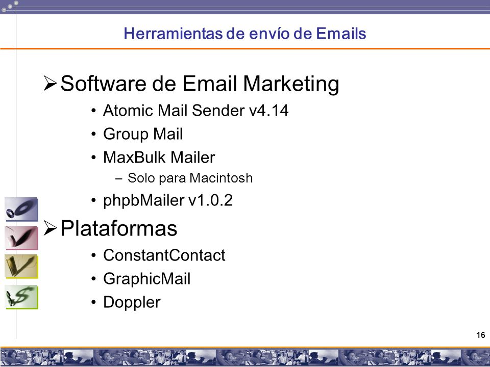 16 Herramientas de envío de Emails Software de Email Marketing Atomic Mail Sender v4.14 Group Mail MaxBulk Mailer –Solo para Macintosh phpbMailer v1.0