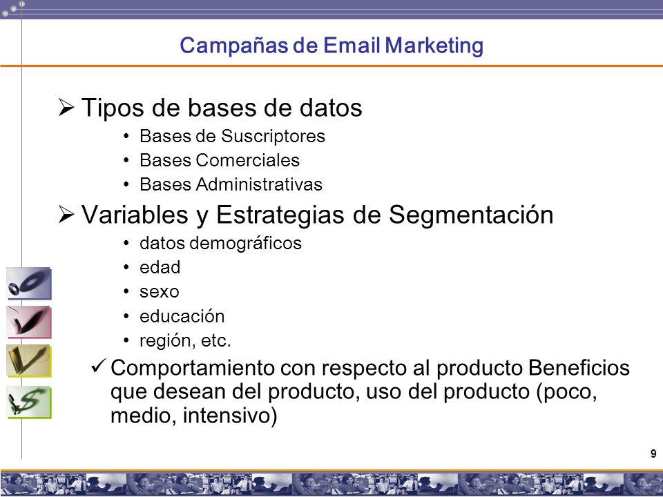 9 Campañas de Email Marketing Tipos de bases de datos Bases de Suscriptores Bases Comerciales Bases Administrativas Variables y Estrategias de Segmentación datos demográficos edad sexo educación región, etc.