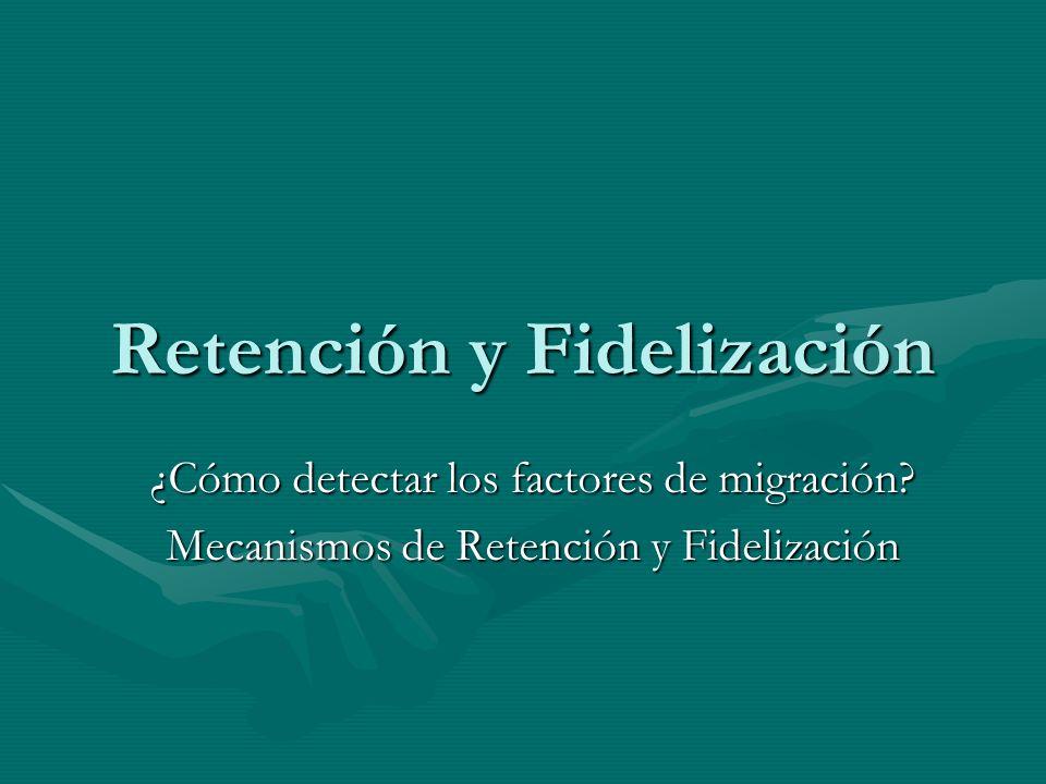 Retención y Fidelización ¿Cómo detectar los factores de migración? Mecanismos de Retención y Fidelización