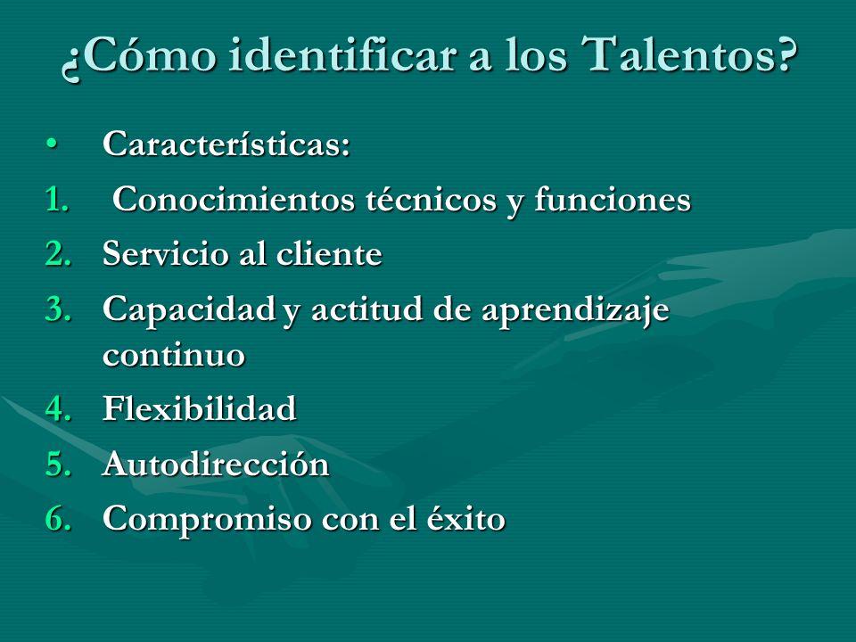 ¿Cómo identificar a los Talentos? Características:Características: 1. Conocimientos técnicos y funciones 2.Servicio al cliente 3.Capacidad y actitud d