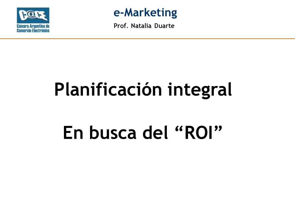 Prof. Natalia Duarte e-Marketing Planificación integral En busca del ROI