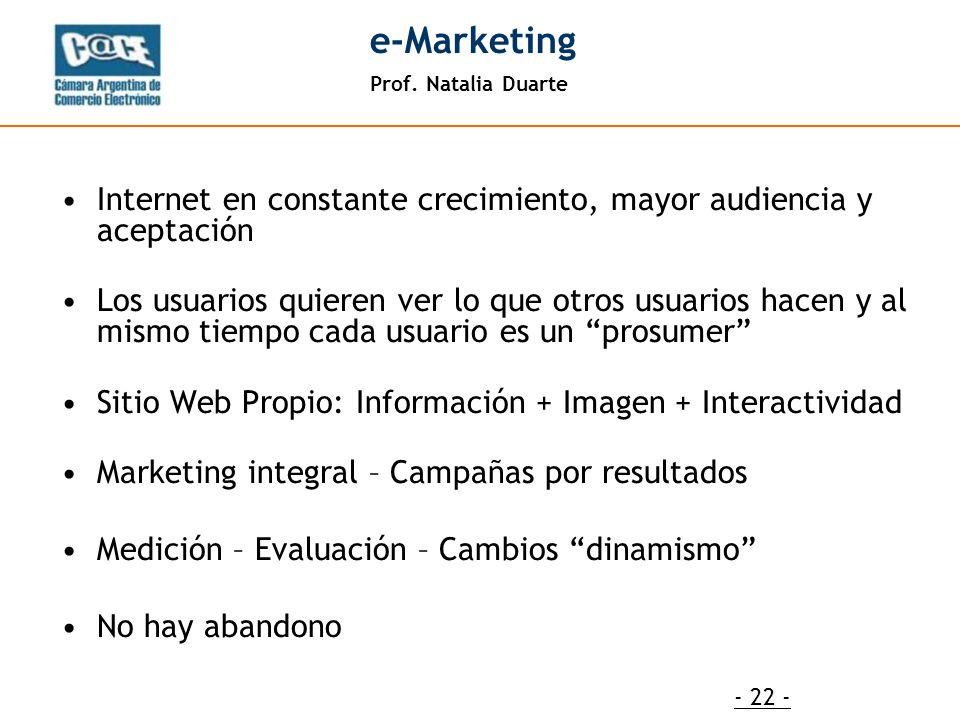 Prof. Natalia Duarte e-Marketing - 22 - Internet en constante crecimiento, mayor audiencia y aceptación Los usuarios quieren ver lo que otros usuarios