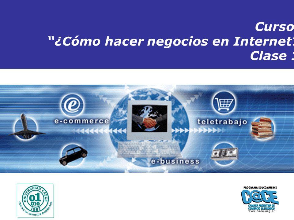 Copyright 2005 ConsultaGroup S.A - Todos los Derechos Reservados Inicio Curso: ¿Cómo hacer negocios en Internet? Clase 1