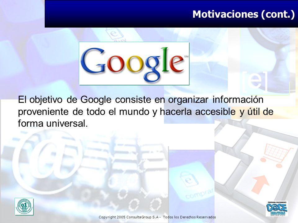 Copyright 2005 ConsultaGroup S.A - Todos los Derechos Reservados Motivaciones (cont.) El objetivo de Google consiste en organizar información provenie
