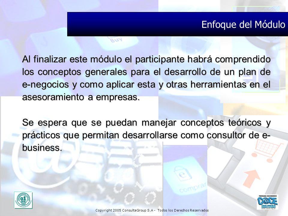 Copyright 2005 ConsultaGroup S.A - Todos los Derechos Reservados Enfoque del Módulo Al finalizar este módulo el participante habrá comprendido los con