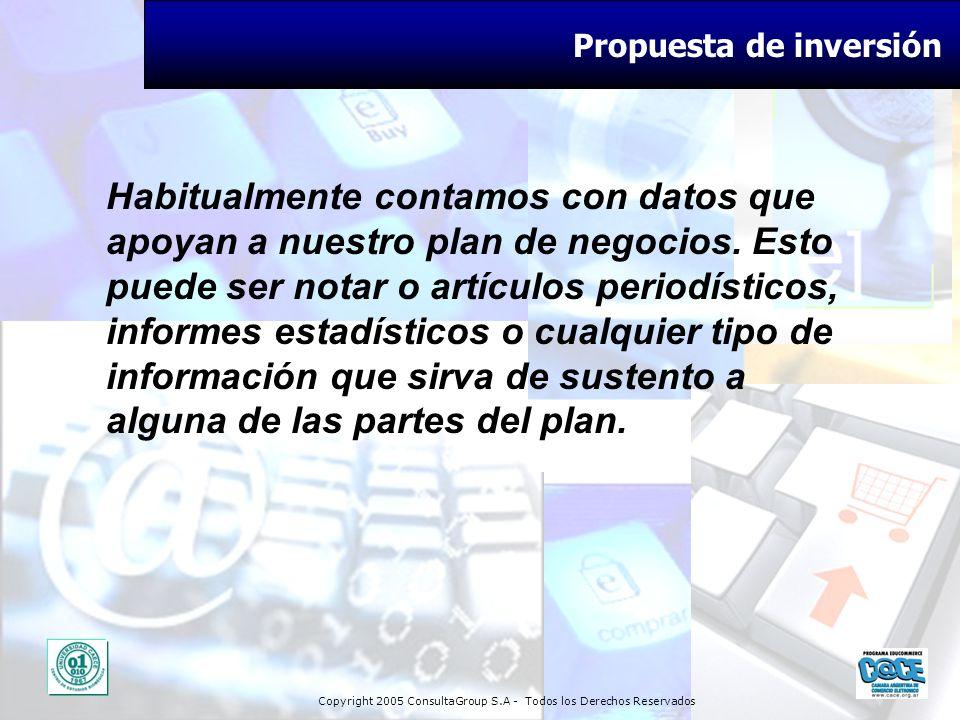 Copyright 2005 ConsultaGroup S.A - Todos los Derechos Reservados Propuesta de inversión Habitualmente contamos con datos que apoyan a nuestro plan de