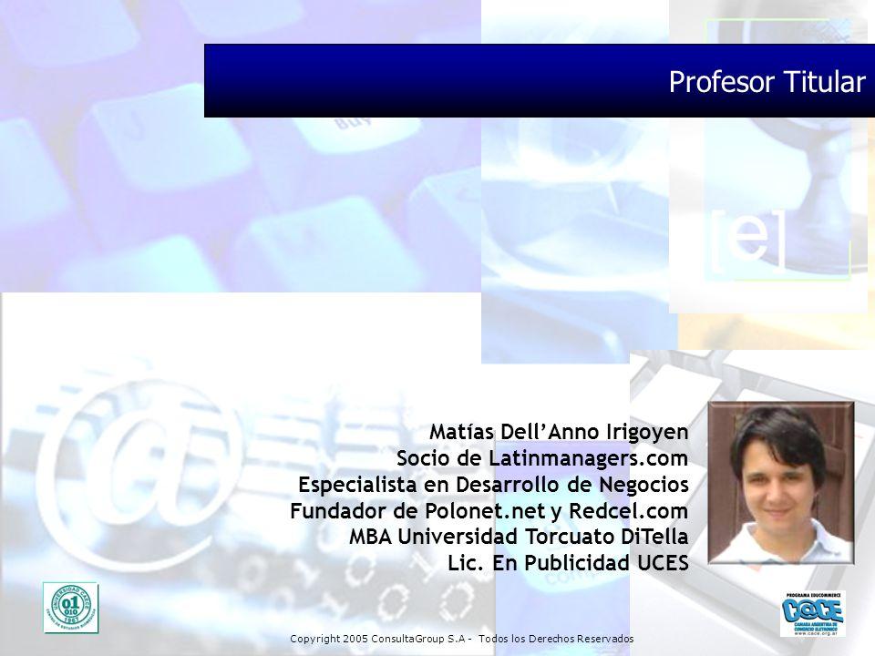 Copyright 2005 ConsultaGroup S.A - Todos los Derechos Reservados Matías DellAnno Irigoyen Socio de Latinmanagers.com Especialista en Desarrollo de Neg