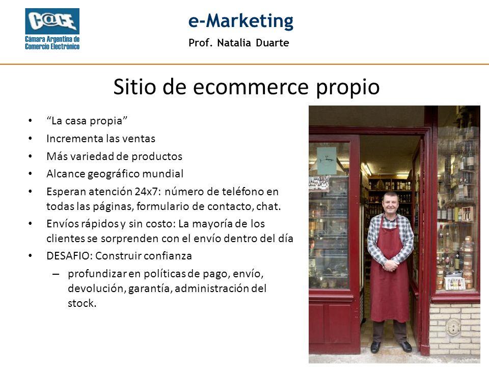 Prof. Natalia Duarte e-Marketing Sitio de ecommerce propio La casa propia Incrementa las ventas Más variedad de productos Alcance geográfico mundial E